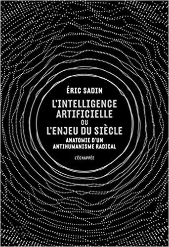 L'intelligence artificielle ou l'enjeu du siècle, de Éric Sadin